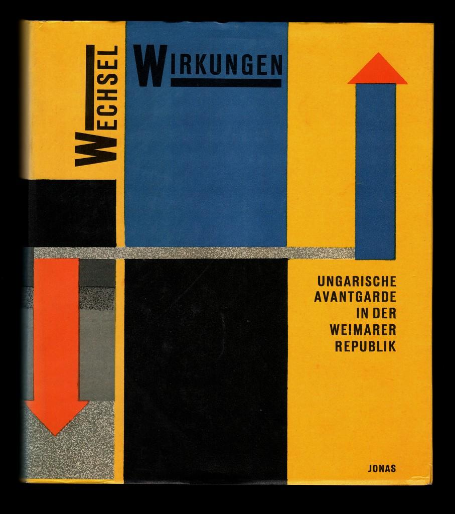Wechselwirkungen : Ungarische Avantgarde in der Weimarer Republik, Neue Galerie, Kassel, 9. November 1986 - 1. Januar 1987 , Museum Bochum, 10. Januar 1987 - 15. Februar 1987 - Gaßner, Hubertus (Bearb.) und Christian Bromig