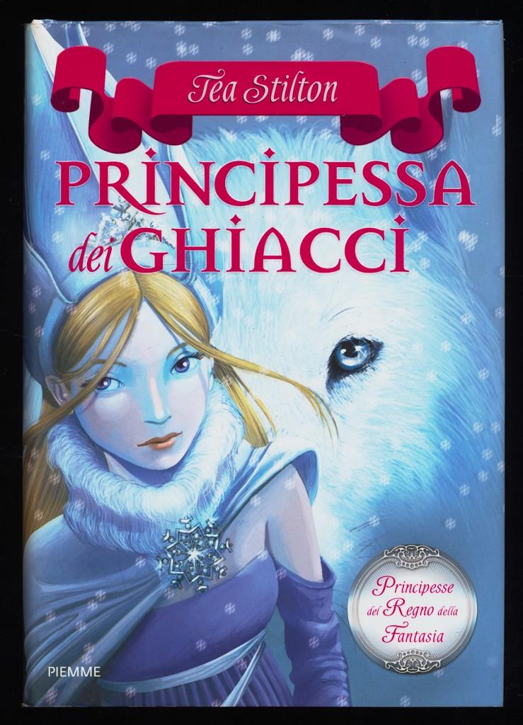 Principessa dei Ghiacci. Principesse del Regno della Fantasia. - Stilton, Tea