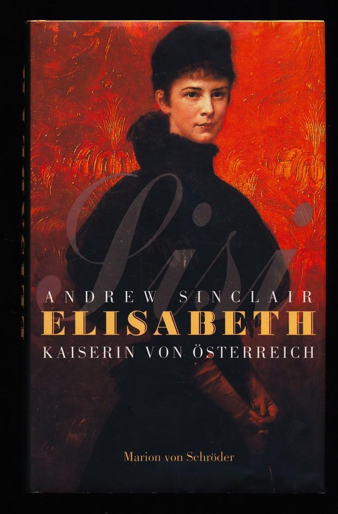 Elisabeth : Kaiserin von Österreich. - Sinclair, Andrew