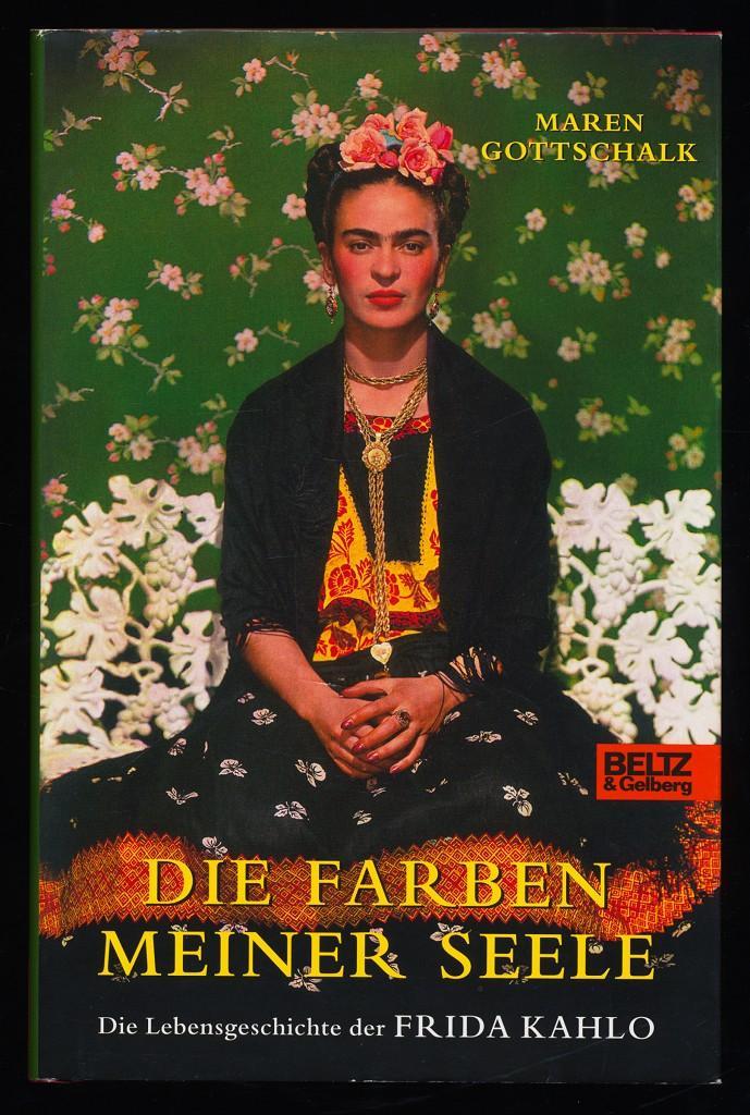 Die Farben meiner Seele : Die Lebensgeschichte der Frida Kahlo. - Gottschalk, Maren (Verfasser)