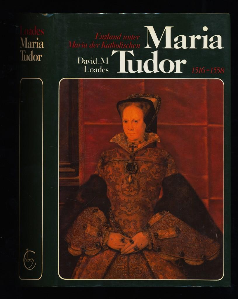 Maria Tudor (1516 - 1558) England unter Maria der Katholischen. - Loades, David M. (Verfasser)