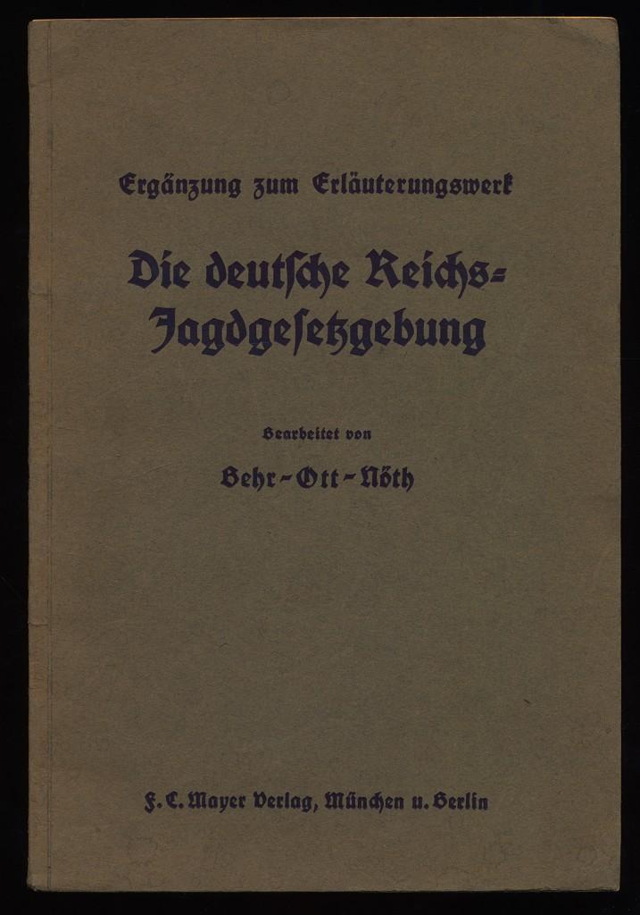 Die deutsche Reichsjagdgesetzgebung. Ergänzung zum Erläuterungswerk.: Behr, Albert, Georg