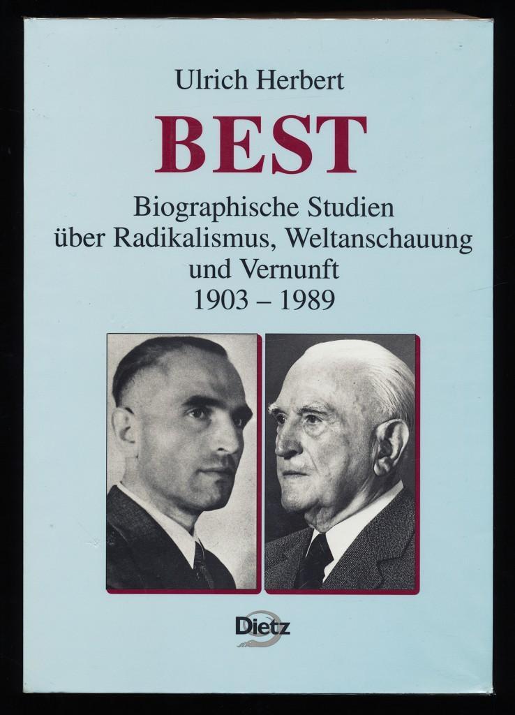 Best. Biographische Studien Uber Radikalismus, Weltanschauung und Vernunft 1903-1989 - Ulrich Herbert