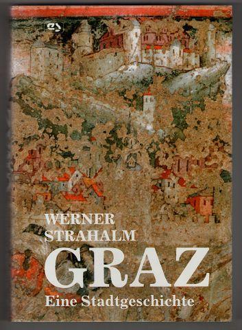 Graz : eine Stadtgeschichte.: Strahalm, Werner, Eva