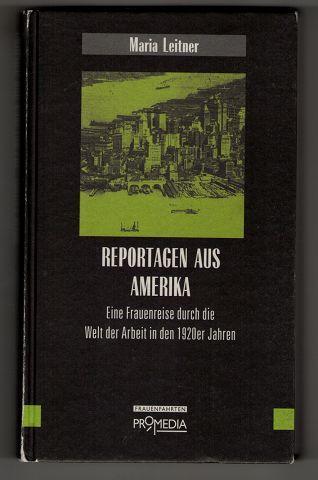 Reportagen aus Amerika : Eine Frauenreise durch die Welt der Arbeit in den 1920er Jahren. Edition Frauenfahrten. - Leitner, Maria und Gabriele Habinger