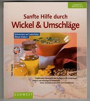 Sanfte Hilfe durch Wickel & Umschläge : Wagner, Hans: