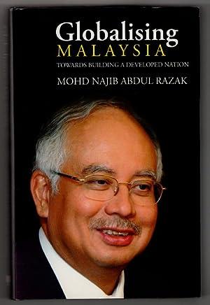 Globalising Malaysia : towards building a developed: Razak, Mohd. Najib