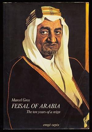 Feisal of Arabia : The ten years: Gros, Marcel: