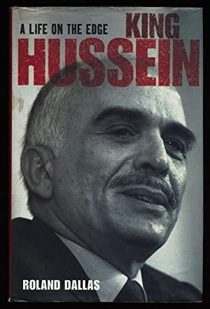 King Hussein : A life on the edge.