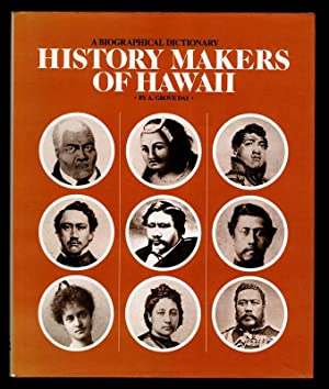 History makers of Hawaii : A Biographical Dictionary / by A. Grove Day