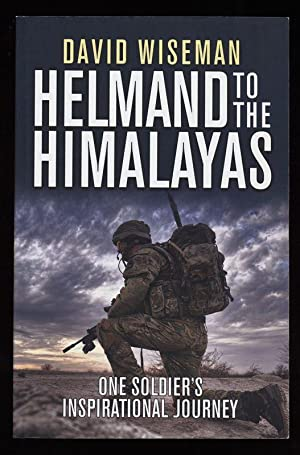 Helmand to the Himalayas : One Soldier's Inspirational Journey.