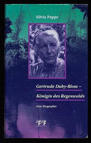 Gertrude Duby-Blom - Königin des Regenwalds : Pappe, Silvia: