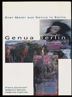 Drei Maler aus Genua in Berlin : Pietro Geranzani, Roberto Merani, Federico Palerma. Villa Croce, ...