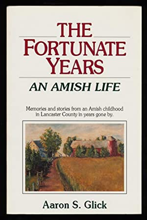 The Fortunate Years : An Amish Life.