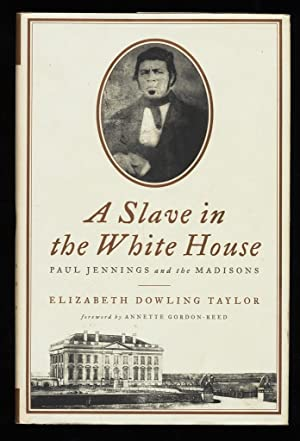 A Slave in the White House : Paul Jennings and the Madisons.