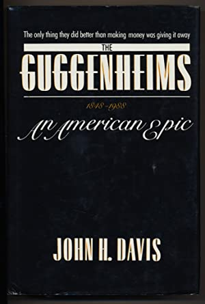 The Guggenheims 1848-1988 : An American Epic.