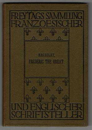 Frederic the Great : Für den Schulgebrauch / Th. B. Macaulay. Hrsg. von Paul Reimann. Freytags Sa...