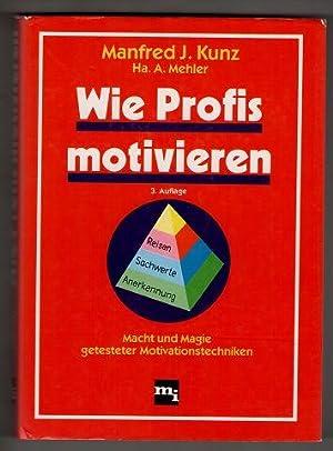 Wie Profis motivieren : Macht und Magie: Kunz, Manfred J.