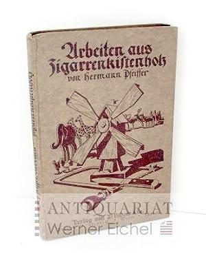 Arbeiten aus Zigarrenkistenholz. Spielsachen, Zier- und Gebrauchsgegenstände: Pfeiffer, ...