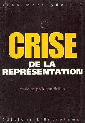 Crise De La Représentation : Fable de: ADOLPHE Jean-Marc