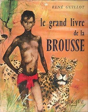 Le grand Livre De La Brousse: GUILLOT René
