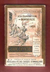 XIII° Exposition De Bordeaux 1895 : Guide Officiel : 1° Partie - Renseignements Gén&...