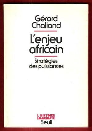 L'enjeu Africain : Géostratégies des Puissances: CHALIAND Gérard