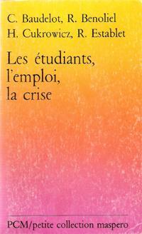 Les Étudiants , L'emploi , La Crise: BAUDELOT C. , BENOLIEL R. , CUKROWICZ H. , ...