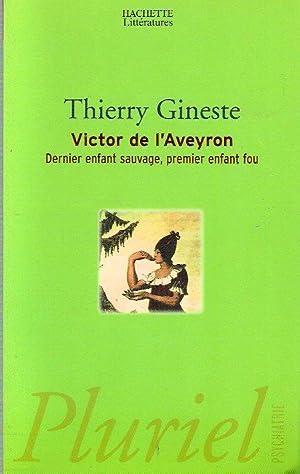 Victor de l'Aveyron , Dernier Enfant Sauvage: GINESTE Thierry
