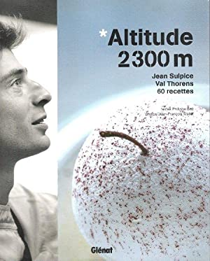Altitude 2300 m : Jean Sulpice , Val Thorens , 60 Recettes