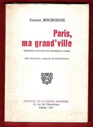 Paris , Ma Grand'ville : Florilège Poétique: BOURGEOIS Gaston
