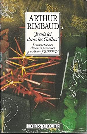 """Je Suis Ici dans Les Gallas """": RIMBAUD Arthur"""