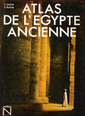 Atlas De l'Egypte Ancienne: MALEK Jaromir ,