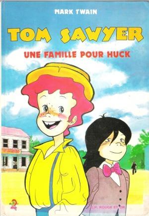 Tom Sawyer : Une Famille Pour Huck: TWAIN Mark