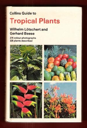 Collins Guide to Tropical Plants : a Descriptive Guide to 323 Ornemental and Economic Plants with...
