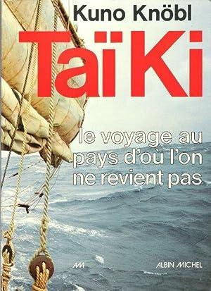 TAÏ KI Le Voyage au Pays d'où: KNÖBL Kuno ,