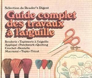 Guide Complet Des Travaux à L'aiguille : Broderie - Tapisserie à L'aiguille...