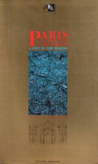Paris , La Ville et Ses Projets ( a City in the Making ): Collectif
