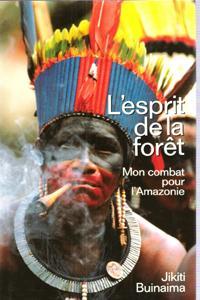 L'Esprit de La Forêt : Mon Combat pour l'Amazonie: BUINAIMA Jikiti