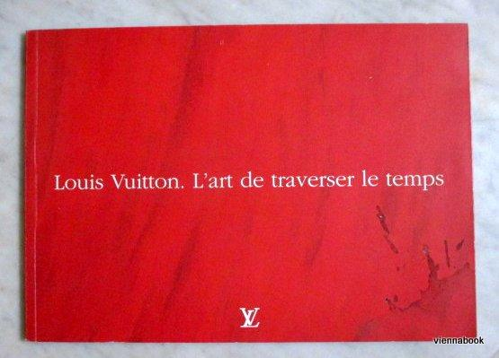 Louis Vuitton. L'art de traverser le temps. Louis Vuitton.Travelling Through Time. Louis Vuitton Hrsg. [Fine] [Softcover] mit zahlreichen Farbabbildungen. Sprache Französisch/Englisch. Sehr guter sauberer Zustand.