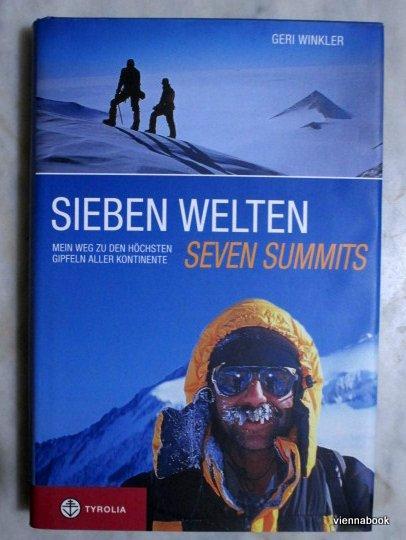 Sieben Welten - Seven Summits. Mein Weg zu den höchsten Gipfeln aller Kontinente. - Winkler, Geri