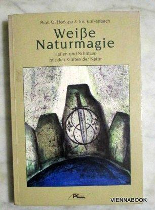 Weiße Naturmagie. Heilen und Schützen mit den Kräften der Natur. - Bran O. Hodapp, Iris Rinkenbach