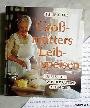 Großmutters Leibspeisen. 936 Rezepte aus der guten: Lutz, Julie