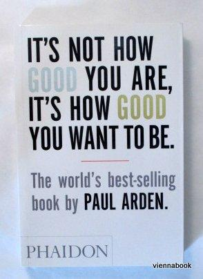 It's Not How Good You Are, It's How Good You Want to Be. The world's best selling book.