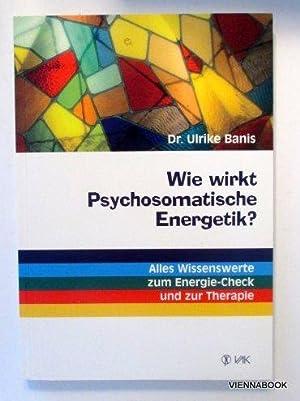 Wie wirkt Psychosomatische Energetik? Alles Wissenswerte zum: Banis, Ulrike