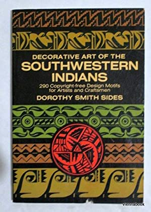 Decorative Art of the Southwestern Indians. 290 Copyright-free Design Motifs,for Artists and Craf...