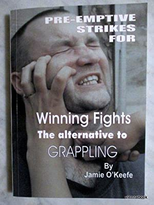 Pre-emptive Strikes for Winning Fights - The Alternative to Grappling