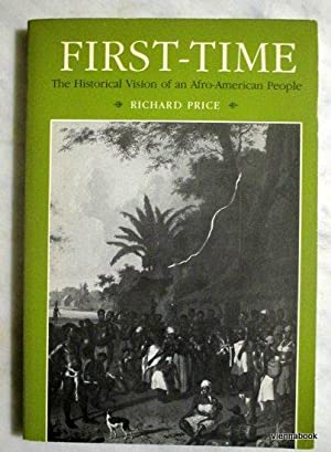 First-Time: The Historical Vision of an Afro-American People (Johns Hopkins Studies in Atlantic H...