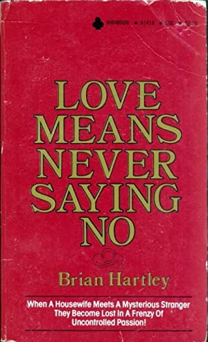 Love Means Never Saying No M-61416: Brian Hartley