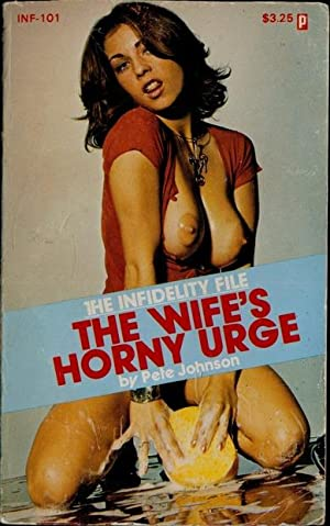 The Wife's Horny Urge INF-101: Pete Johnson